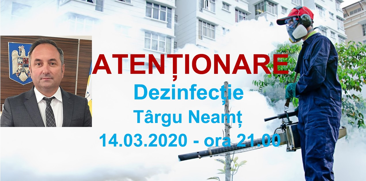 ATENȚIONARE Dezinfecție           Târgu Neamț   14.03.2020 – ora 21.00