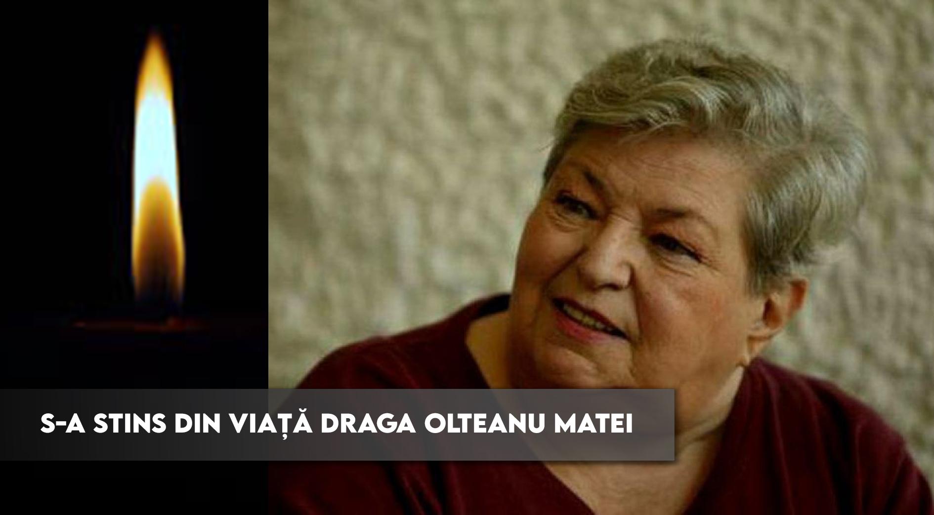S-a stins din viață Draga Olteanu Matei